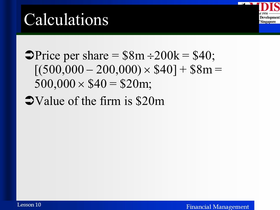 Calculations Price per share = $8m 200k = $40; [(500,000  200,000)  $40] + $8m = 500,000  $40 = $20m;